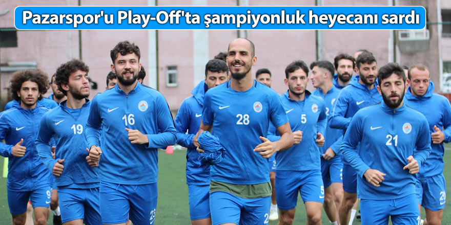 Pazarspor'u Play Off'ta şampiyonluk heyecanı sardı