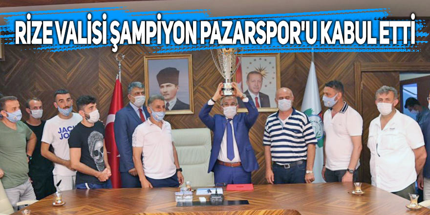 Rize Valisi şampiyon Pazarspor'u kabul etti
