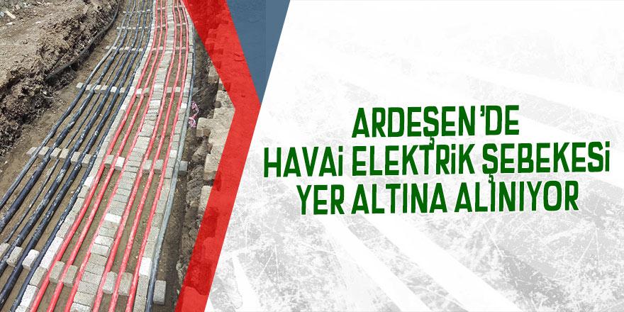 Ardeşen'de havai elektrik şebekesi, yer altına alınıyor