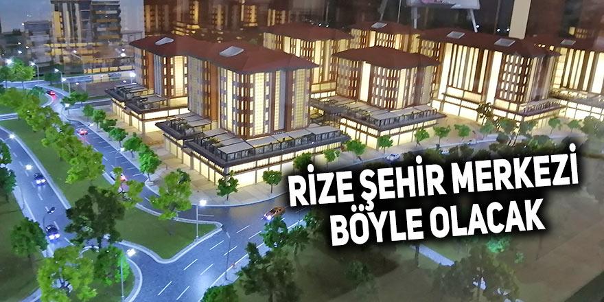 Rize şehir merkezi böyle olacak