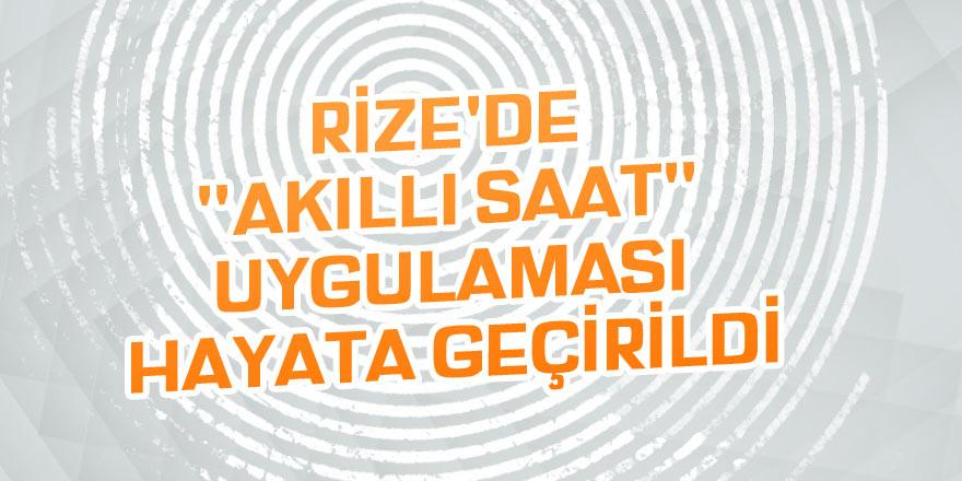 """Rize'de """"akıllı saat"""" uygulaması hayata geçirildi"""