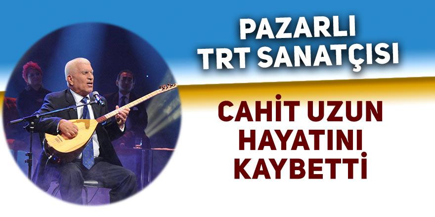 Pazarlı TRT sanatçısı Cahit Uzun hayatını kaybetti