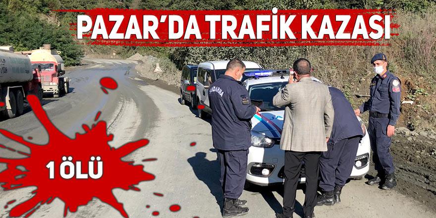 Pazar'da trafik kazası: 1 ölü