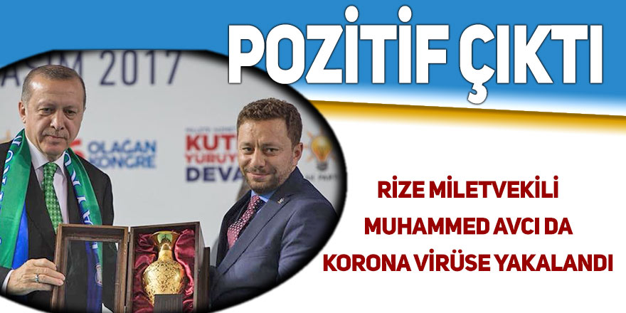Rize Milletvekili Avcı'nın Covid-19 testi pozitif çıktı