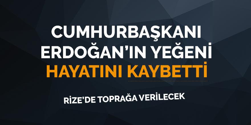 Cumhurbaşkanı Erdoğan'ın yeğeni vefat etti