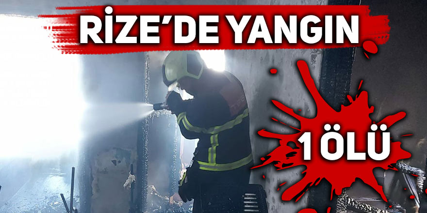 Rize'de yangın: 1 ölü