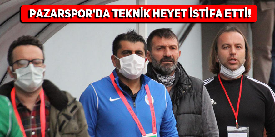 Pazarspor'da teknik heyet istifa etti!
