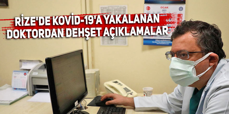 Rize'de Kovid-19'a yakalanan doktordan dehşet açıklamalar