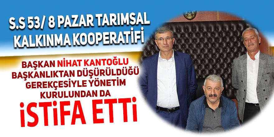 Pazar Kalkınma Kooperatifinde Kantoğlu istifa etti