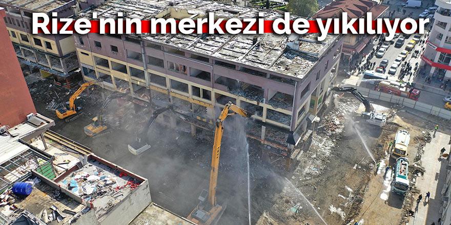 Rize'nin merkezi de yıkılıyor
