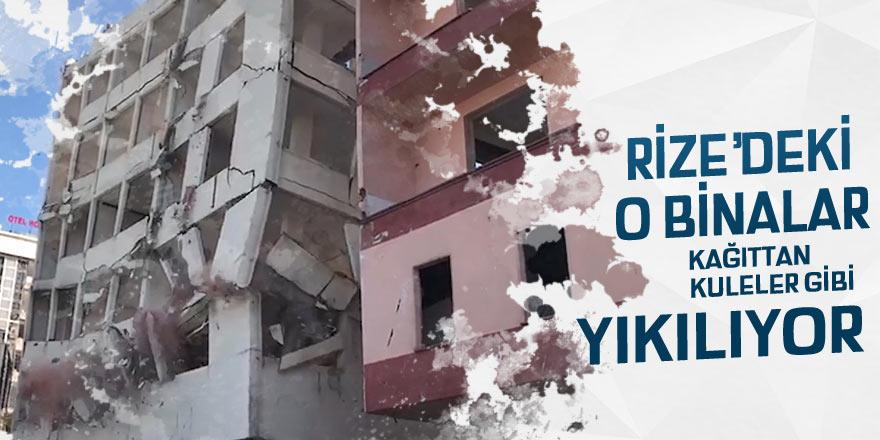 Rize'deki o binalarkağıttankuleler gibi yıkılıyor