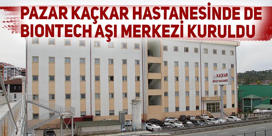 Pazar Kaçkar Hastanesinde de Biontech aşı merkezi kuruldu