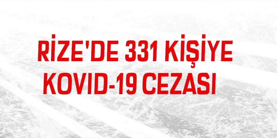 Rize'de 331 kişiye Kovid-19 cezası