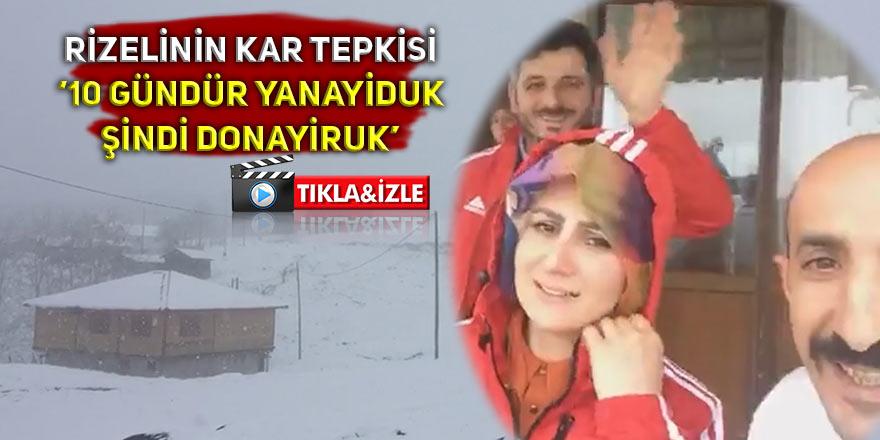 """Rizelinin kar tepkisi: """"10 gündür yanayiduk, şindi donayiruk"""""""