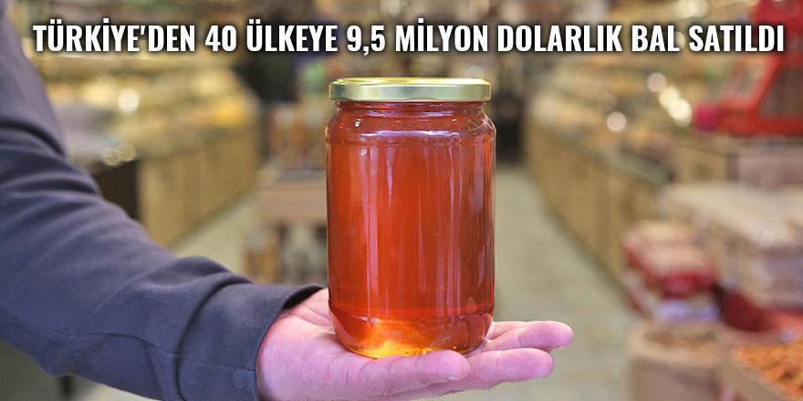 Türkiye'den 40 ülkeye 9,5 milyon dolarlık bal satıldı