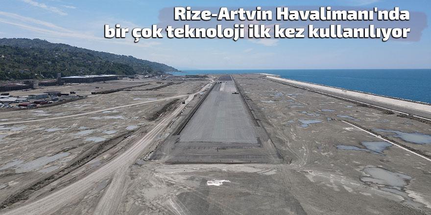 Rize-Artvin Havalimanı'nda bir çok teknoloji ilk kez kullanılıyor