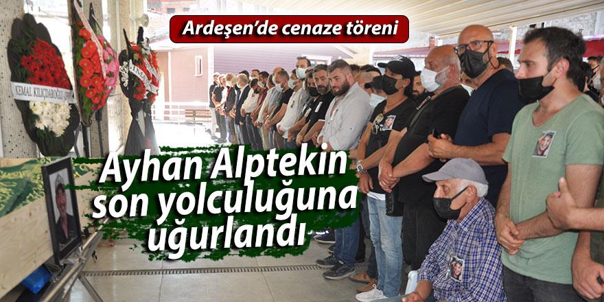 Ayhan Alptekin Ardeşen'de son yolculuğuna uğurlandı