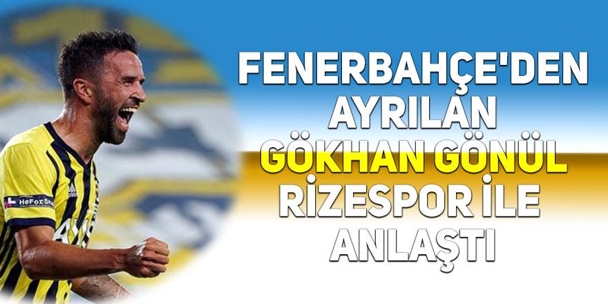 Fener'den ayrılan Gökhan Gönül Rizespor ile anlaştı