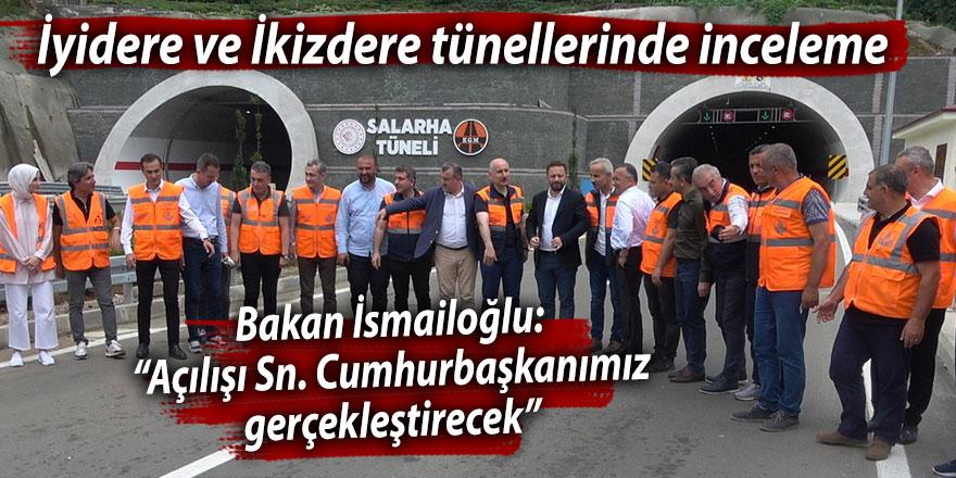 İyidere ve İkizdere tünellerini Erdoğan açacak