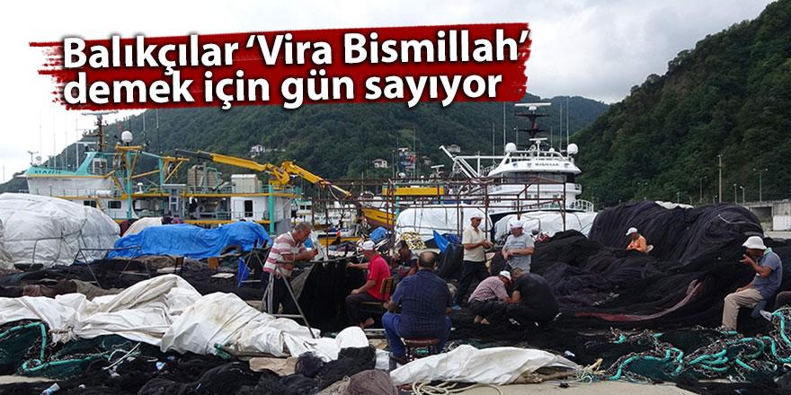 Balıkçılar 'Vira Bismillah' demek için gün sayıyor