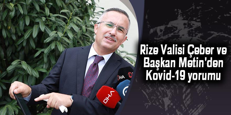 Rize Valisi Çeber ve Başkan Metin'den Kovid-19 yorumu