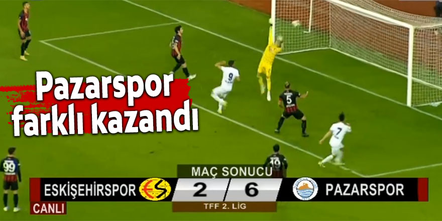 Pazarspor Eskişehir'i perişan etti: 6-2