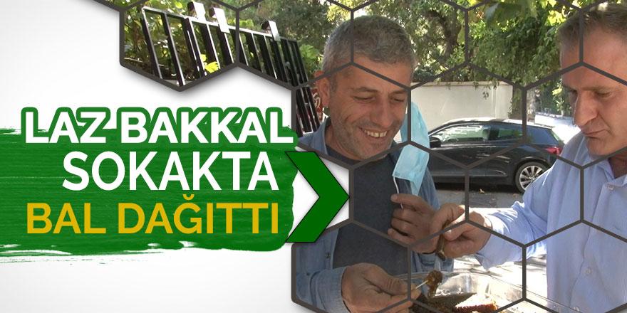 Laz Bakkal sokakta bal dağıttı!