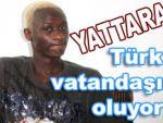 Yattara Türk Vatandaşı oluyor