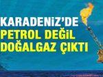 Karadeniz'de petrol ararken doğalgaz bulundu!
