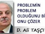 PROBLEMİN PROBLEM OLDUĞUNU BİLEN ONU ÇÖZER