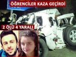 Üniversite öğrencileri kazaya kurban gitti