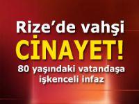 Rize'de yaşlı adam işkence edilerek öldürüldü