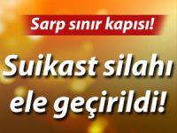 SARP SINIR KAPISI'NDA SUİKAST SİLAHI ELE GEÇİRİLDİ