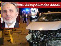 Müftü Kemalettin Aksoy ölümden döndü