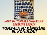 HOPA'DA TOMBALA OYNATILAN İŞYERİNE BASKIN