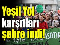 'YEŞİL YOL' KARŞITLARI ŞEHRE İNDİ
