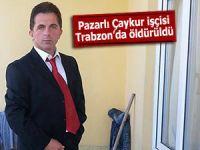 Pazarlı Çaykur işçisi Trabzon'da öldürüldü