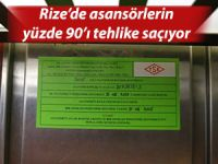 RİZE'DE ASANSÖRLERİN YÜZDE 90'I TEHLİKE SAÇIYOR
