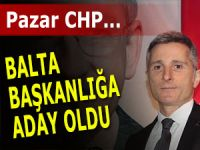CHP Pazar'da Kazım Balta Başkanlığa aday oldu