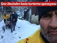 SINIR ÖTESİNDEN HASTA KURTARMA OPERASYONU