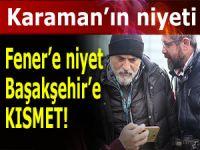 Karaman Fener'e niyet etti Başakşehir çıktı!