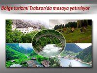 Bölge turizmi Trabzon'da masaya yatırılıyor