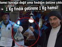 1 KG FINDIK GETİRENE 1 KG HAMSİ!
