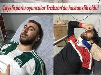 Çayelisporlu oyuncular Trabzon'da hastanelik oldu!