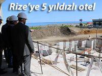Rize'ye 5 yıldızlı otel, turizm alanında katkı sağlayacak