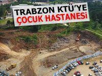 KTÜ'YE ÇOCUK HASTANESİ