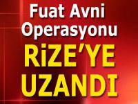 Fuat Avni operasyonu Rize'ye kaydı!