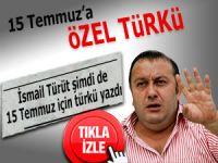 İsmail Türüt'ten 15 Temmuz'a özel türkü