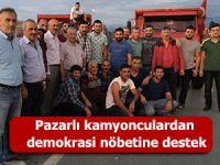 Pazarlı kamyonculardan demokrasi nöbetine destek