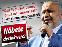 """Şevki Yılmaz: """"Ona Fethullah demeyin, onun adı lanetullah"""""""